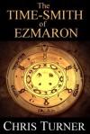 The Time-smith of Ezmaron - Chris Turner