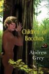 Children of Bacchus  - Andrew  Grey