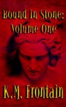 Bound in Stone: Volume One - K.M. Frontain