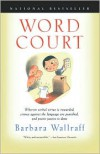 Word Court: Wherein Verbal Virtue Is Rewarded, Crimes Against the Language Are Punished, and Poetic Justice Is Done - Barbara Wallraff, Francine Prose