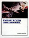 Spaceflight In The Era Of Aero Space Planes - Russell J. Hannigan