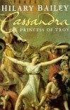 Cassandra: Princess Of Troy - Hilary Bailey