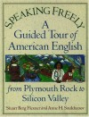 Speaking Freely: A Guided Tour of American English from Plymouth Rock to Silicon Valley - Anne H. Soukhanov