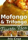 Mofongo and Trifongo: Recipes from Puerto Rico #7 - Iris Cruz