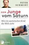 Der Junge vom Saturn - Wie ein autistisches Kind die Welt sieht - Peter Schmidt