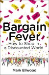 Bargain Fever : Our Obsession With Getting More for Less - Mark  Ellwood