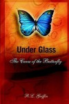 Under Glass: The Curse of the Butterfly - R.L. Griffin