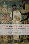 Egypt, Greece and Rome: Civilizations of the Ancient Mediterranean - Charles Freeman, Oswyn Murray