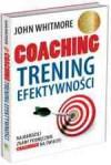 Coaching. Trening efektywności - John Whitmore