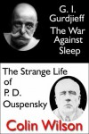 G.I. Gurdjieff: The War Against Sleep/The Strange Life of P.D. Ouspensky - Colin Wilson