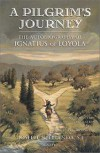 A Pilgrim's Journey: The Autobiography of St. Ignatius of Loyola - St. Ignatius of Loyola, Joseph N. Tylenda