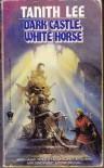 Dark Castle, White Horse - Tanith Lee