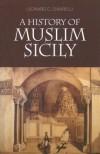 A History of Muslim Sicily - Leonard C. Chiarelli