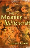 The Meaning of Witchcraft - Gerald B. Gardner