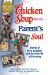 Chicken Soup for the Parent's Soul: 101 Stories of Loving, Learning and Parenting - Jack Canfield
