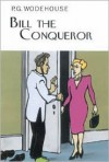 Bill the Conqueror - P.G. Wodehouse