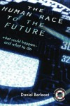 The Human Race to the Future: What Could Happen — and What to Do - Daniel Berleant