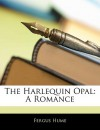 The Harlequin Opal: A Romance - Fergus Hume
