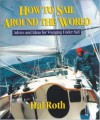 How to Sail Around the World : Advice and Ideas for Voyaging Under Sail - Hal Roth