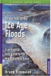 On the Trail of the Ice Age Floods: A Geological Field Guide to the Mid-Columbia Basin - Bruce Bjornstad