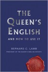 The Queen's English: And How to Use It - Bernard C. Lamb