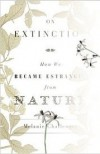 On Extinction: How We Became Estranged from Nature - Melanie Challenger