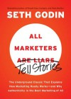 All Marketers Are Liars: The Underground Classic That Explains How Marketing Really Works--and Why Authenticity Is the Best Marketing of All - Seth Godin