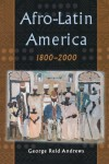 Afro-Latin America, 1800-2000 - George Reid Andrews