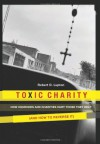 Toxic Charity: How Churches and Charities Hurt Those They Help (And How to Reverse It) - Robert D. Lupton