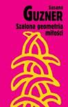 Szalona geometria miłości - Guzner Susana