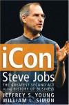 iCon Steve Jobs: The Greatest Second Act in the History of Business [Hardcover] - Jeffrey S. Young
