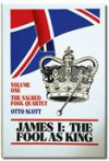 James I: The Fool as King - Otto Scott