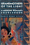 Grandmothers of The Light: A Medicine Woman's Sourcebook - Paula Gunn Allen