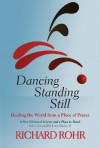 Dancing Standing Still - Richard Rohr