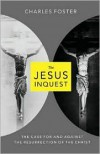 The Jesus Inquest: The Case For and Against the Resurrection of the Christ - Charles Foster
