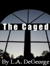 The Caged - L. A. DeGeorge