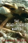 The Dead-Tossed Waves (Forest of Hands and Teeth, Book 2) - Carrie Ryan