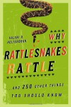 Why Rattlesnakes Rattle: ...and 250 Other Things You Should Know - Valeri R. Helterbran