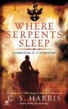 Where Serpents Sleep  - C.S. Harris