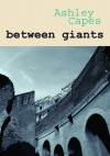 between giants - Ashley Capes
