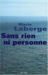 Sans rien ni personne - Marie Laberge