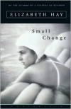 Small Change - Elizabeth Hay