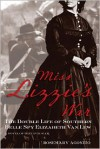 Miss Lizzie's War: The Double Life of Southern Belle Spy Elizabeth Van Lew - Rosemary Agonito