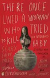 There Once Lived a Woman Who Tried to Kill Her Neighbor's Baby - Ludmilla Petrushevskaya