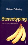 Stereotyping: The Politics of Representation - Michael Pickering