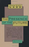 The Presence of the Future: The Eschatology of Biblical Realism - George Eldon Ladd