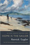 Home Is the Sailor: An Irish Country Doctor Story - Patrick Taylor