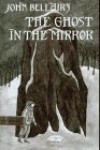 The Ghost in the Mirror (Lewis Barnavelt) - John Bellairs;Brad Strickland