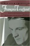 The Early Film Criticism Of Francois Truffaut - Wheeler Winston Dixon,  Brigitte Formentin-Humbert (Translator),  Sonja Kropp (Translator)