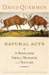 Natural Acts: A Sidelong View of Science and Nature, Revised and Expanded Edition - David Quammen